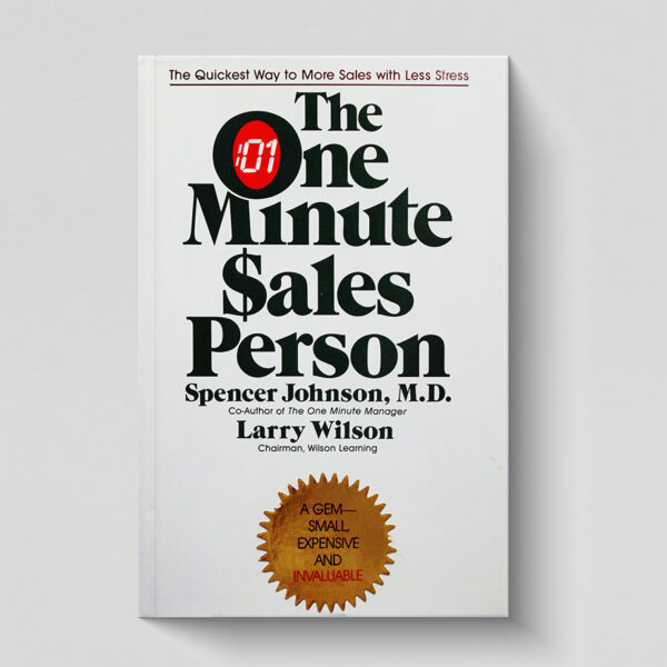 the one minute sales person by spenser johnson, m.d. and larry wilson